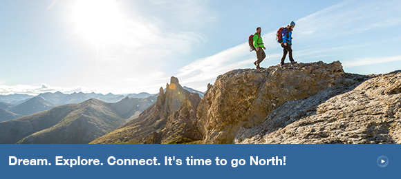 Dream. Explore. Connect. It's time to go North!