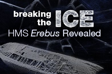 The Franklin Expedition - Breaking the Ice 2015 - Her Majesty's Ship Erebus Revealed