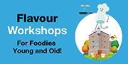 Flavour Workshops - For Foodies Young and Old