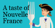 A Taste of Nouvelle-France: treat yourself to a delectable exhibit!