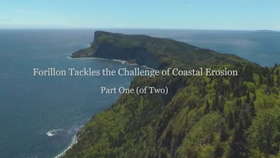Did you know that beautiful Forillon National Park is not immune to climate change? Watch this video to witness the damage caused by erosion, not only to Forillon, but also to Gaspé residents' property. You will hear a costal erosion expert from Université de Québec à Rimouski give clear explanations (just the way we like them!). But have no fear: Parks Canada is sparing no effort to protect its seashores and to ensure that you can continue to enjoy them.