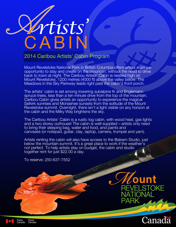 Poster with details about the 2014 Caribou Artists' Cabin program. See http://www.pc.gc.ca/eng/pn-np/bc/revelstoke/activ/art.aspx for full information