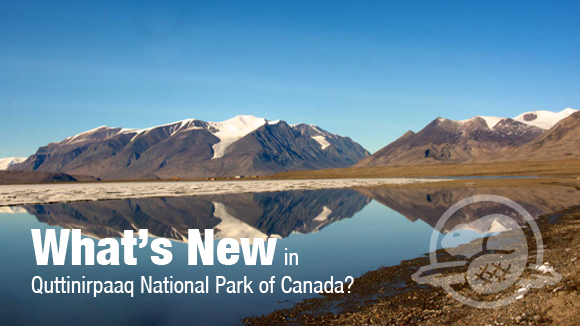 What's New in Quttinirpaaq National Park of Canada