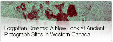 Forgotten Dreams: A New Look at Ancient Pictograph Sites in Western Canada