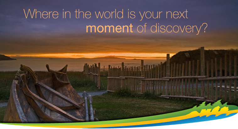 """Where in the world is your next moment of discovery?"" L'Anse aux Meadows National Historic Site of Canada"