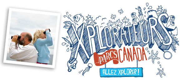 Xplorateurs Parcs Canada, allez xplorer!