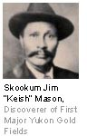Skookum Jim 'Keish' Mason - Discoverer of First Major Yukon Gold Fields