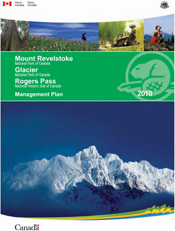 Management Plan 2010 - Mount Revelstoke and Glacier national parks and Rogers Pass National Historic Site of Canada