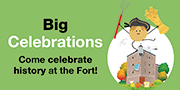Big Celebrations - Come celebrate at the Fort!