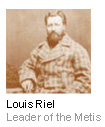 Louis Riel - Leader of the Metis