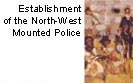 Establishment of the North-West Mounted Police